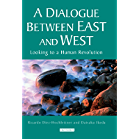 Dialogue Between East and West, A: Looking to a Human Revolution (Echoes and Reflections: The Selected Works of Daisaku Ikeda (Paperback))
