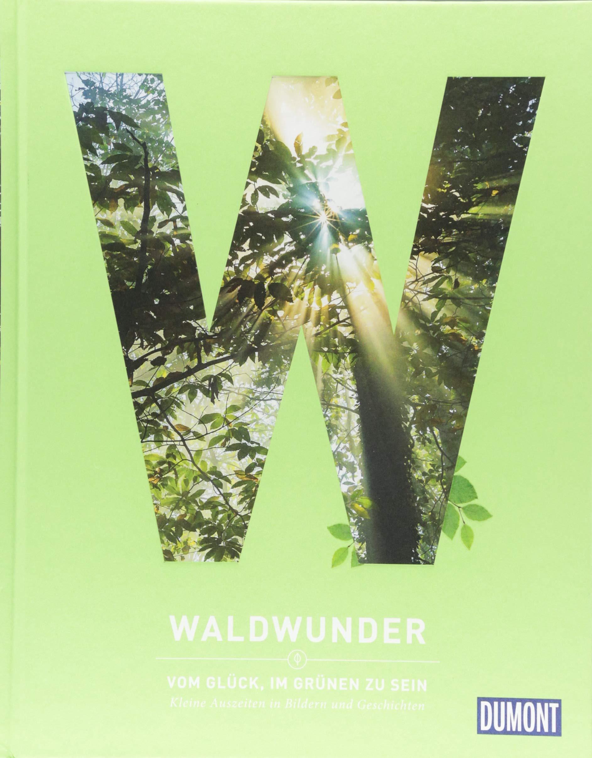 Waldwunder: Vom Glück, im Grünen zu sein (DuMont Destination Sehnsucht)