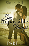 Six Impossible Things: Part One