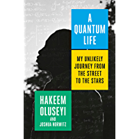 A Quantum Life: My Unlikely Journey from the Street to the Stars (English Edition)