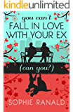 You Can't Fall in Love With Your Ex (Can you?): A hilarious, heartwarming second-chance romance