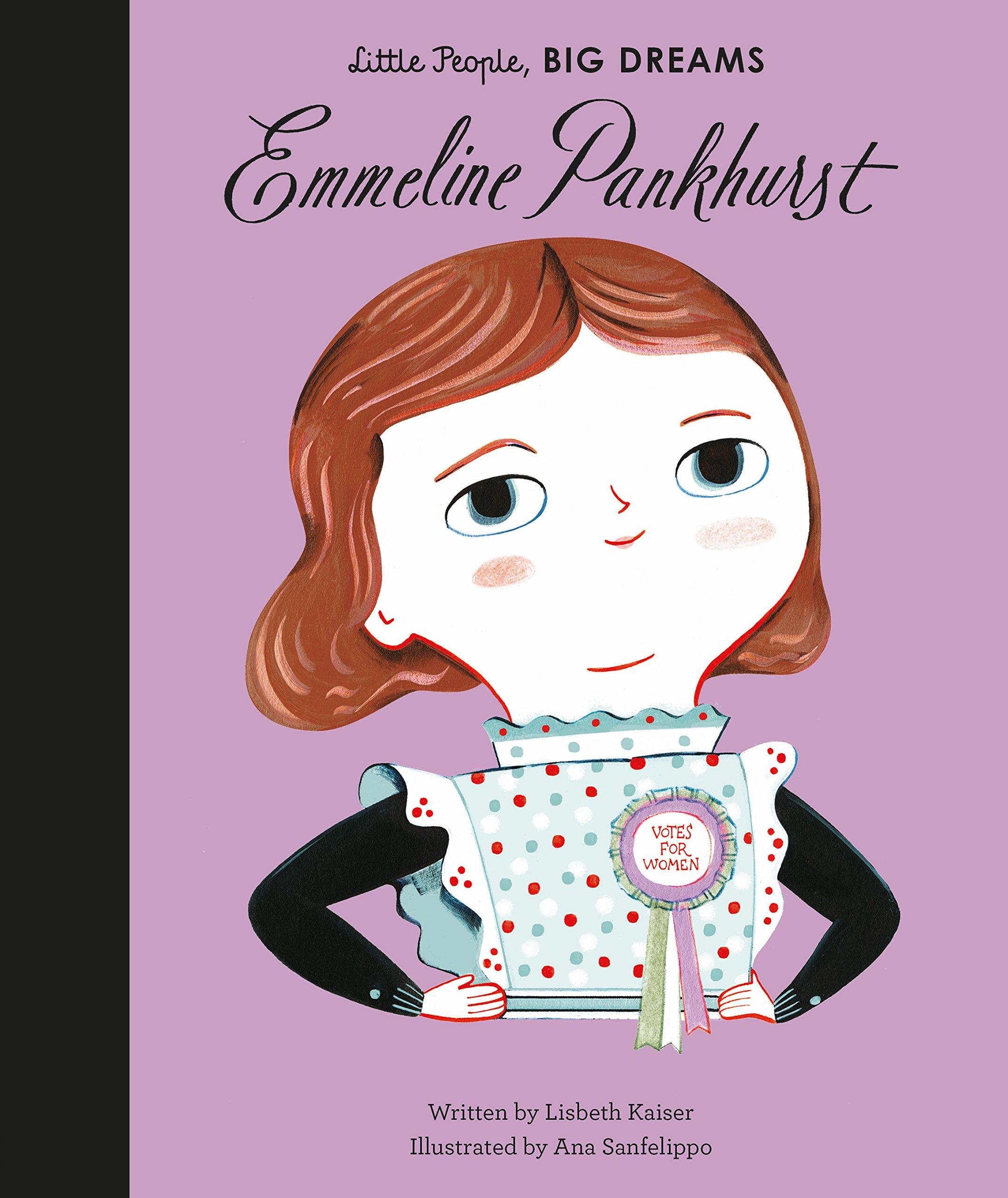 Emmeline Pankhurst: 8 (Little People, Big Dreams): Amazon.co.uk: Kaiser,  Lisbeth, Sanfelippo, Ana: Books