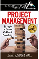 The Refractive Thinker® Vol XVIII: Project Management: Strategies to Enhance Workflow and Productivity Kindle Edition