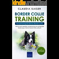 Border Collie Training – Hundetraining für Deinen Border Collie: Wie Du durch gezieltes Hundetraining eine einzigartige Beziehung zu Deinem Border Collie aufbaust (Border Collie Band 2)