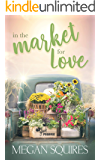 In the Market for Love: A Small-Town Romance Novel