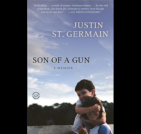 Amazon Com Son Of A Gun A Memoir Ebook St Germain Justin Kindle Store