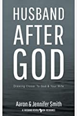 Husband After God: Drawing Closer To God And Your Wife Kindle Edition