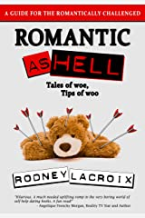 Romantic as Hell - Tales of Woe, Tips of Woo: An Illustrated Guide for the Romantically Challenged