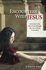 Encounters with Jesus: Forty days in the life of Jesus through the eyes of those He touched. Kindle Edition