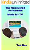 The Uncovered Policeman: Made for TV (Rags to Riches Book 9)