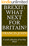 Brexit: What next for Britain?: A small collection of terrible ideas!