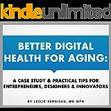 Better Digital Health for Aging: A Case Study & Practical Tips for Entrepreneurs, Designers & Innovators