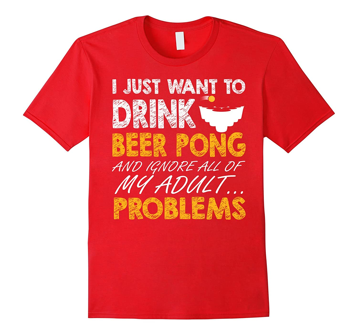 Beer T-shirt , I just want to drink beer pong and ignore all-Art