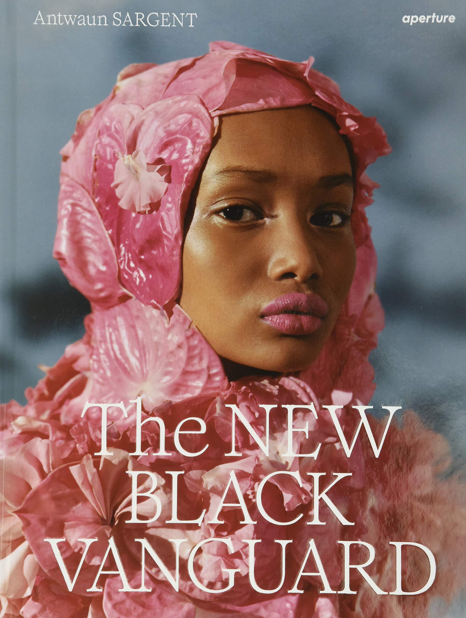 The New Black Vanguard: Photography Between Art and Fashion: Amazon.co.uk:  Sargent, Antwaun, Addy, Campbell, Bobb-Willis, Arielle, Carter, Micaiah,  Erizku, Awol, Ijewere, Nadine, Lemons, Quil, Leuba, Namsa, Medrano, Renell,  Mitchell, Tyler, Nxedlana ...