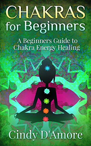 Chakras for Beginners: A Beginners Guide to Chakra Energy Healing (Reiki Healing ; Chakra Healing Book 2)