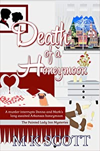 Death of a Honeymoon: A Cozy Mystery with Recipes (The Painted Lady Inn Mysteries Book 8)