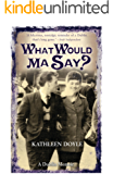 What Would Ma Say?: A Dublin Memoir