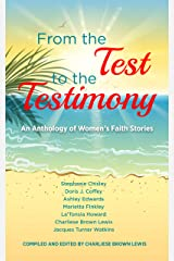 From the Test to the Testimony: An Anthology of Women's Faith Stories Kindle Edition