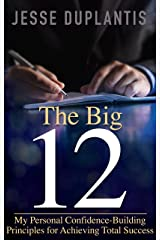 The Big 12: My Personal Confidence-Building Principles for Achieving Total Success Paperback