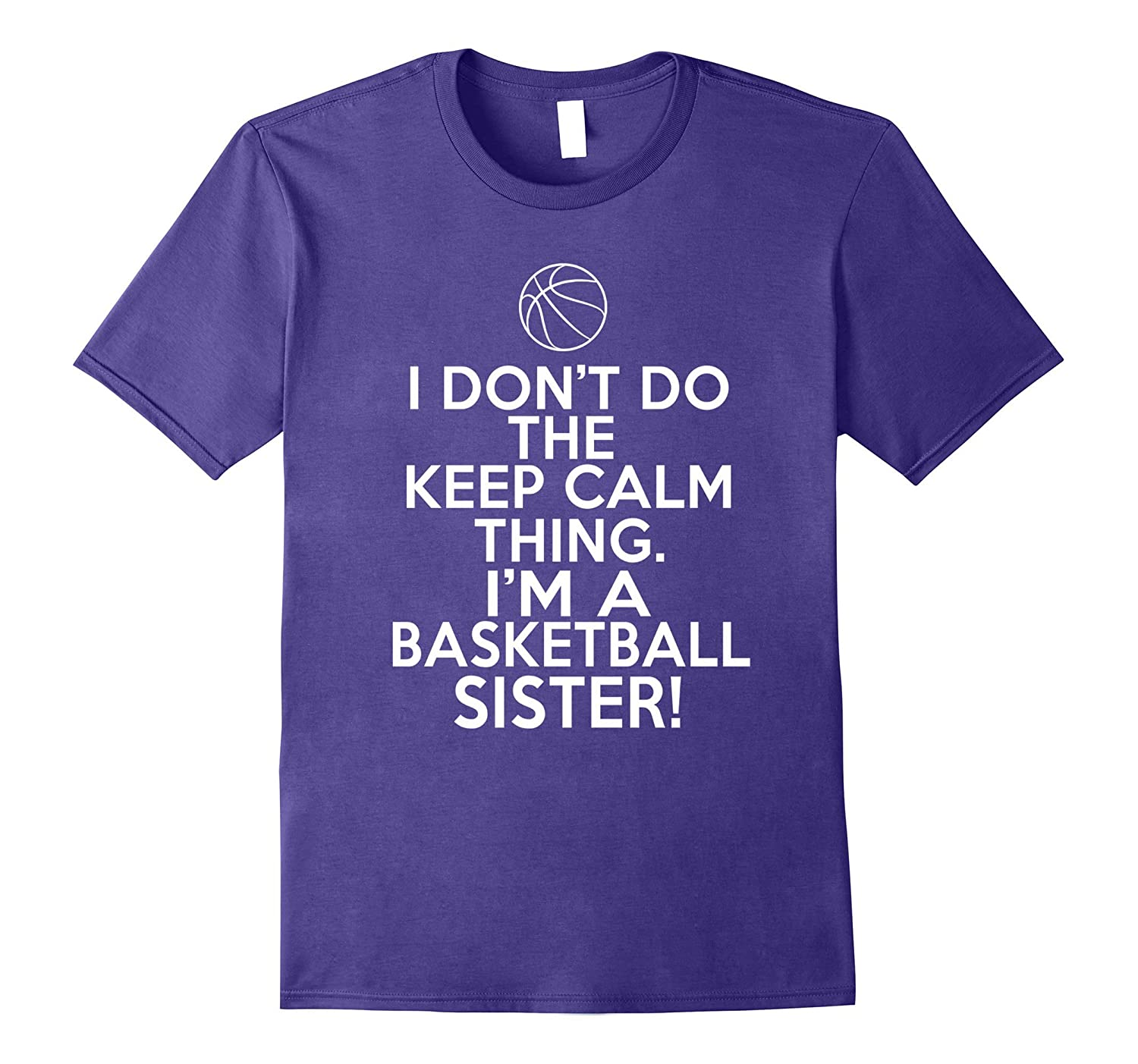 I Don't Keep Calm Basketball Sister Shirt-FL