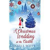 A Christmas Wedding at the Castle: A heartwarming, feel-good festive romance to cosy up with (Life on the Moors Book 5…