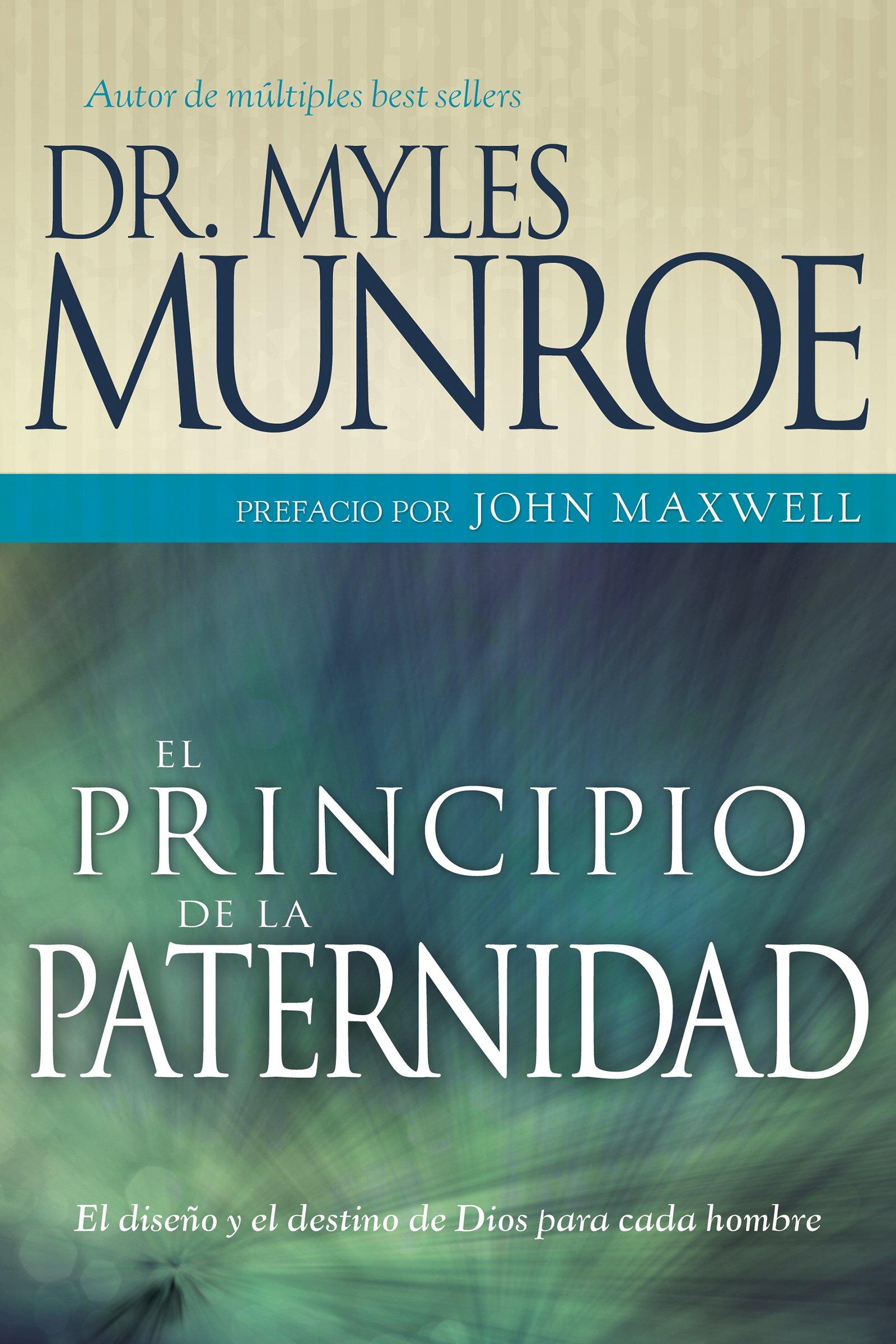 El principio de la paternidad: El diseño y el destino de Dios para cada hombre (Spanish Edition) PDF