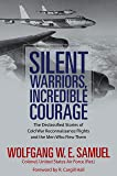 Silent Warriors, Incredible Courage: The Declassified Stories of Cold War Reconnaissance Flights and the Men Who Flew…