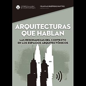 Arquitecturas que hablan. Las resonancias del contexto en los espacios arquitectónicos. (Spanish Edition)