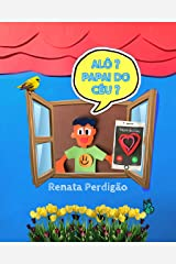 ALÔ? PAPAI DO CÉU? (Portuguese Edition) Kindle Edition