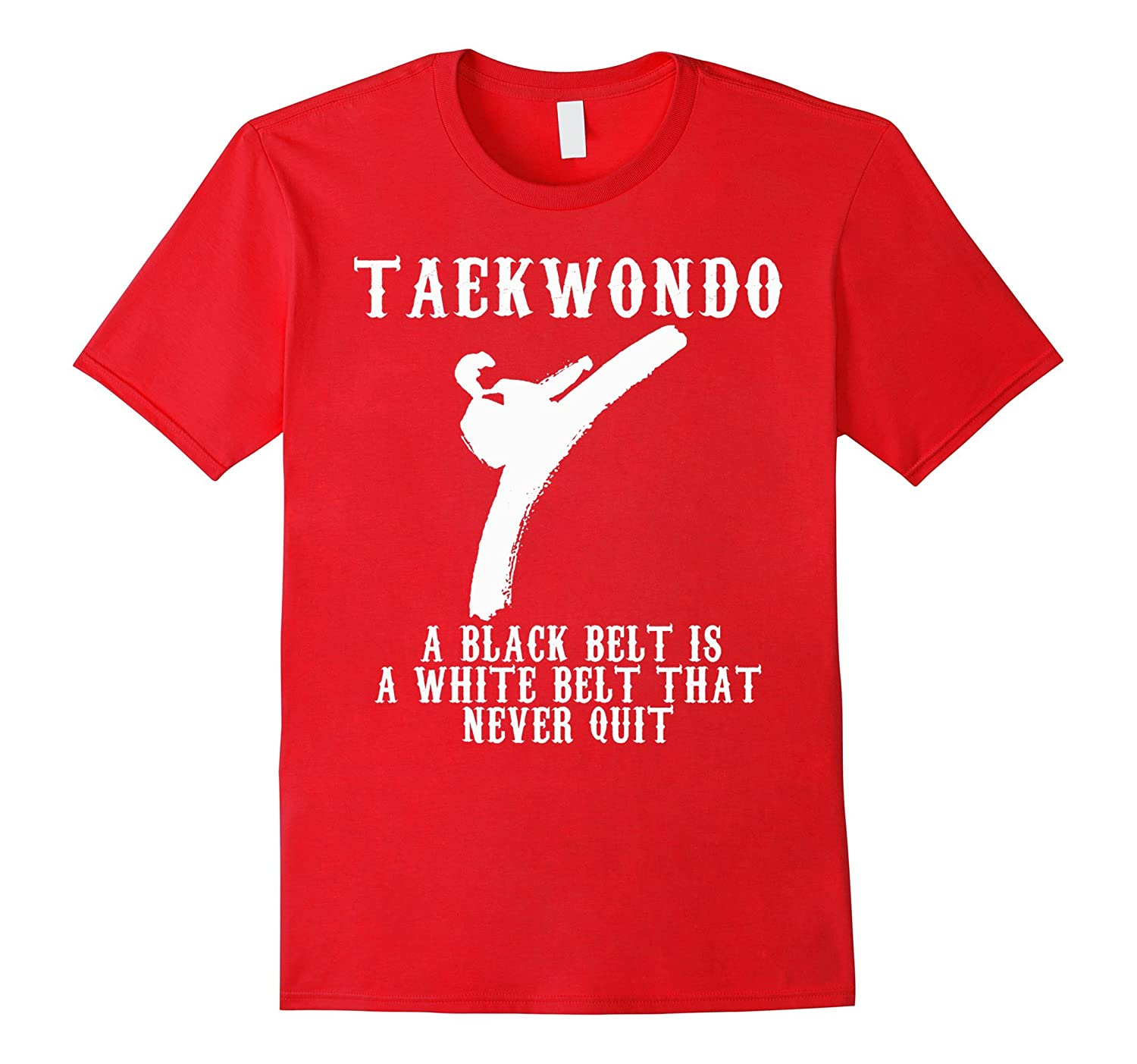 A Black Belt Is A White Belt That Never Quit Taekwondo Shirt-Art