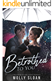 Betrothed to You: A Billionaire Second Chance Romance