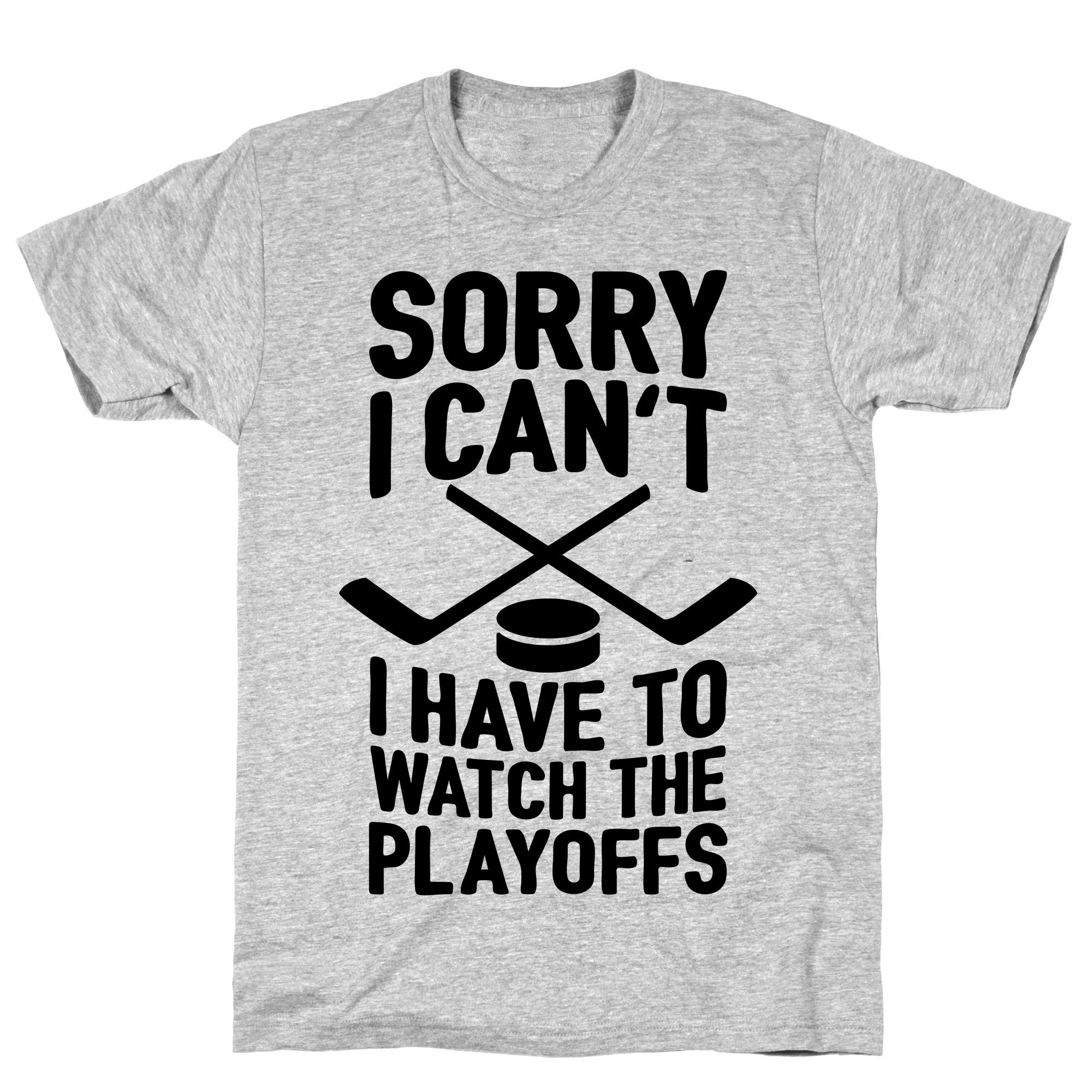 Sorry I Can T I Have To Watch The Playoffs Athletic Gray S Ts Shirts