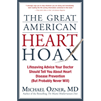 The Great American Heart Hoax: Lifesaving Advice Your Doctor Should Tell You About Heart Disease Prevention (But…
