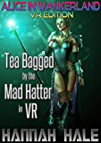 Alice in Wankerland VR Edition: Tea Bagged by the Mad Hatter in VR (GameLit/LitRPG/Fantasy Fairy Tale in Virtual Reality) (Wicked Fairy Tales Quest Book Book 1)