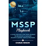 MSSP Playbook: A Guide For MSP's On Their Journey To Becoming A Managed Security- Centric Service Provider