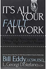 It's All Your Fault at Work!: Managing Narcissists and Other High-Conflict People Paperback