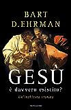 Gesù è davvero esistito?: Un'inchiesta storica