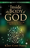 Inside the Body of God: 13 Strategies for Thriving in the Quantum World (Quantum Alignment Series)