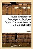 Voyage pittoresque et historique au Brésil. Tome 1: , ou Séjour d'un artiste français au Brésil, depuis 1816 jusqu'en 1831 inclusivement