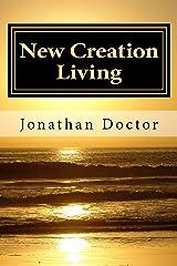 New Creation Living: Living the New Life Kindle Edition