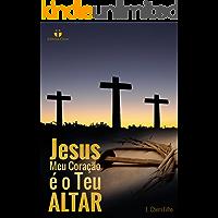 Jesus, Meu Coração é o Teu Altar: Avivamento Espiritual