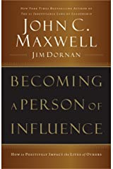 Becoming a Person of Influence: How to Positively Impact the Lives of Others Kindle Edition