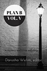 Plan B: Volume V: a mystery and crime anthology (Plan B Anthologies Book 5) Kindle Edition