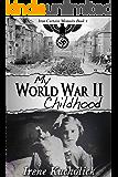 My WWII Childhood: Iron Curtain Memoirs (World War 2 Child to YA Survivor) Book 1