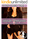 Intimate Negotiations (Seducing Straight Women 17): (A Lesbian, First Time, Cheating, Lawyer Erotica)