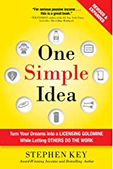 One Simple Idea, Revised and Expanded Edition: Turn Your Dreams into a Licensing Goldmine While Letting Others Do the Work Kindle Edition