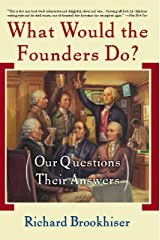What Would the Founders Do?: Our Questions, Their Answers Kindle Edition
