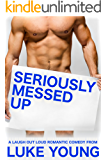 Seriously Messed Up: A Laugh Out Loud Romantic Comedy