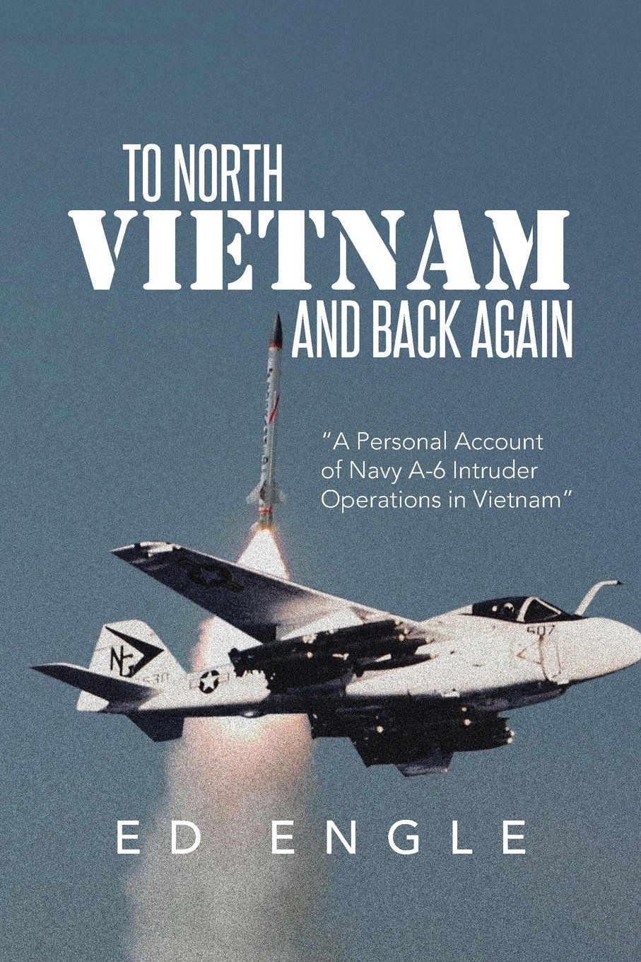 Read Online To North Vietnam and Back Again: A Personal Account of Navy A6 Intruder Operations in Vietnam pdf epub
