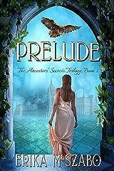 Prelude: The Ancestors' Secrets Trilogy, Book 1 Kindle Edition